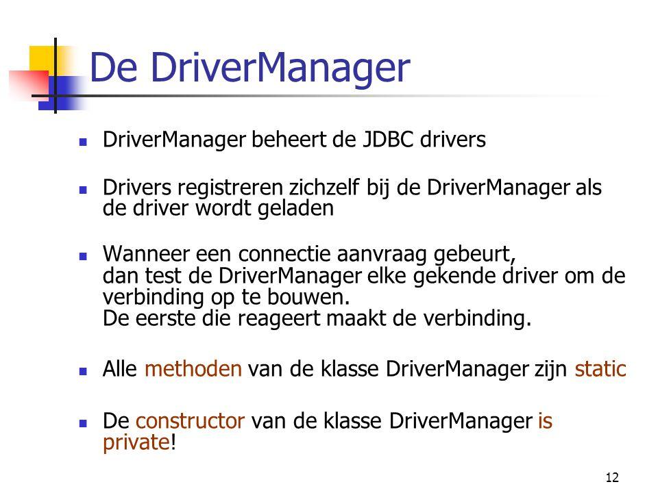 De DriverManager DriverManager beheert de JDBC drivers