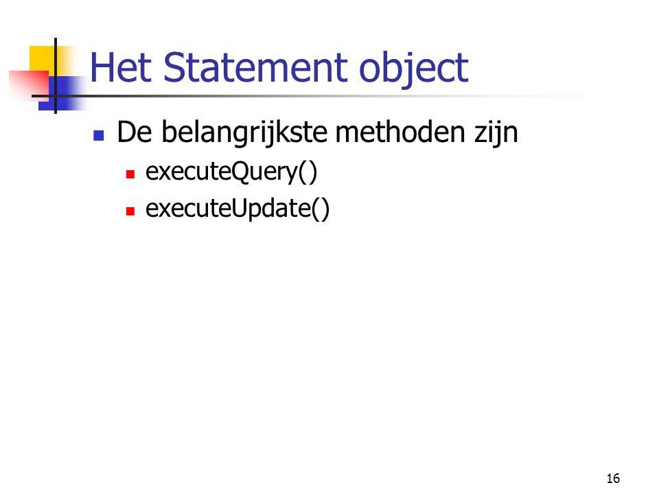 Het Statement object De belangrijkste methoden zijn executeQuery()