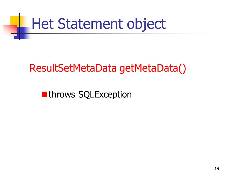 Het Statement object ResultSetMetaData getMetaData()
