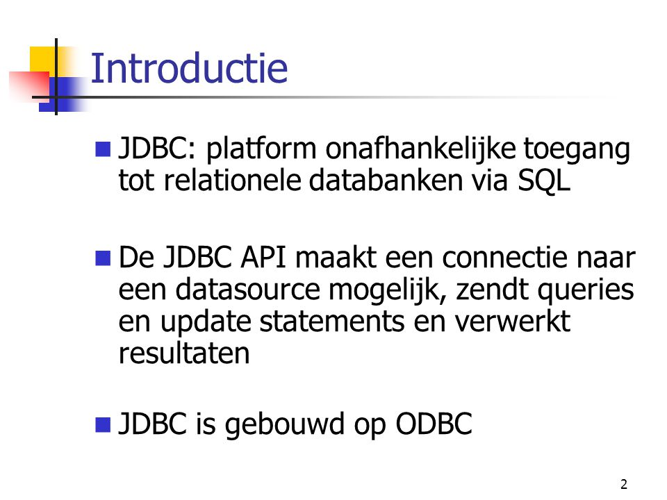 Introductie JDBC: platform onafhankelijke toegang tot relationele databanken via SQL.