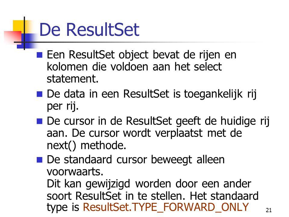 De ResultSet Een ResultSet object bevat de rijen en kolomen die voldoen aan het select statement.