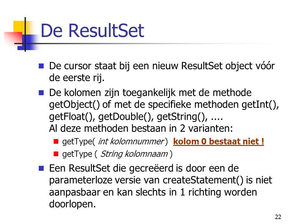 De ResultSet De cursor staat bij een nieuw ResultSet object vóór de eerste rij.