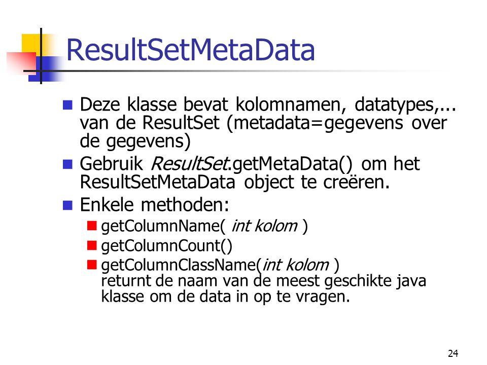 ResultSetMetaData Deze klasse bevat kolomnamen, datatypes,... van de ResultSet (metadata=gegevens over de gegevens)