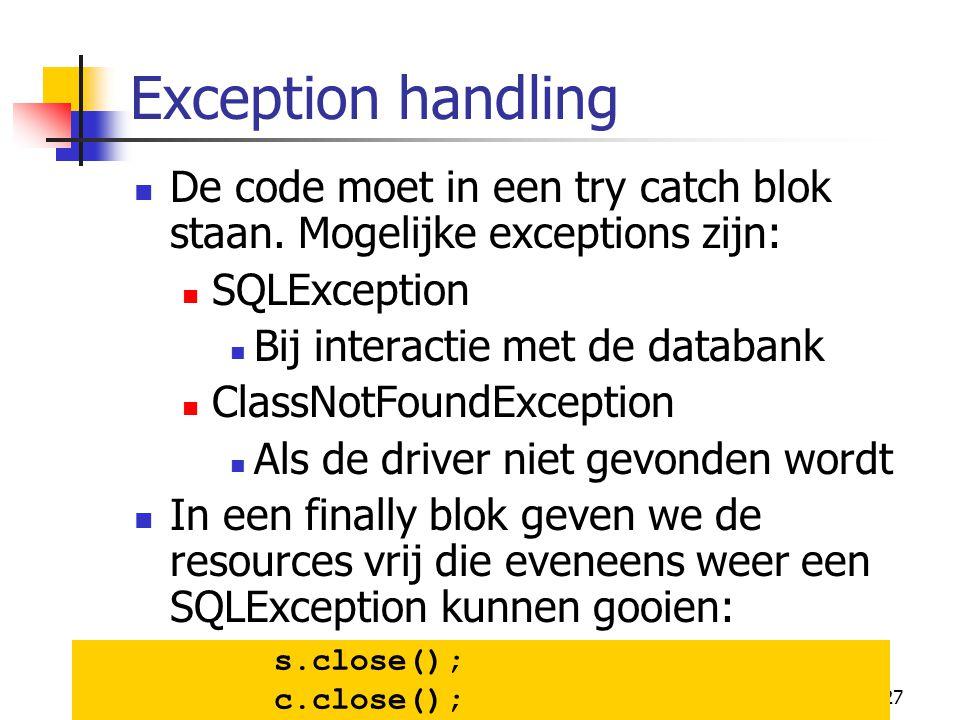 Exception handling De code moet in een try catch blok staan. Mogelijke exceptions zijn: SQLException.