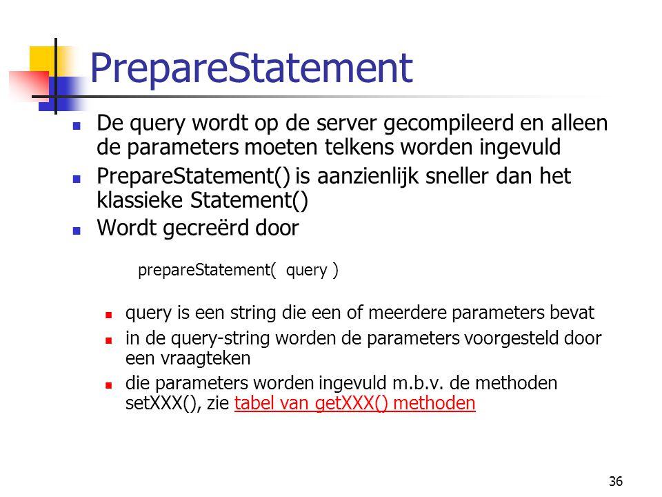 PrepareStatement De query wordt op de server gecompileerd en alleen de parameters moeten telkens worden ingevuld.