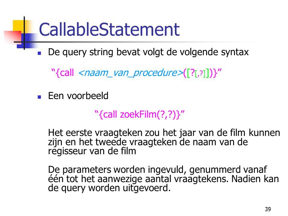 CallableStatement De query string bevat volgt de volgende syntax