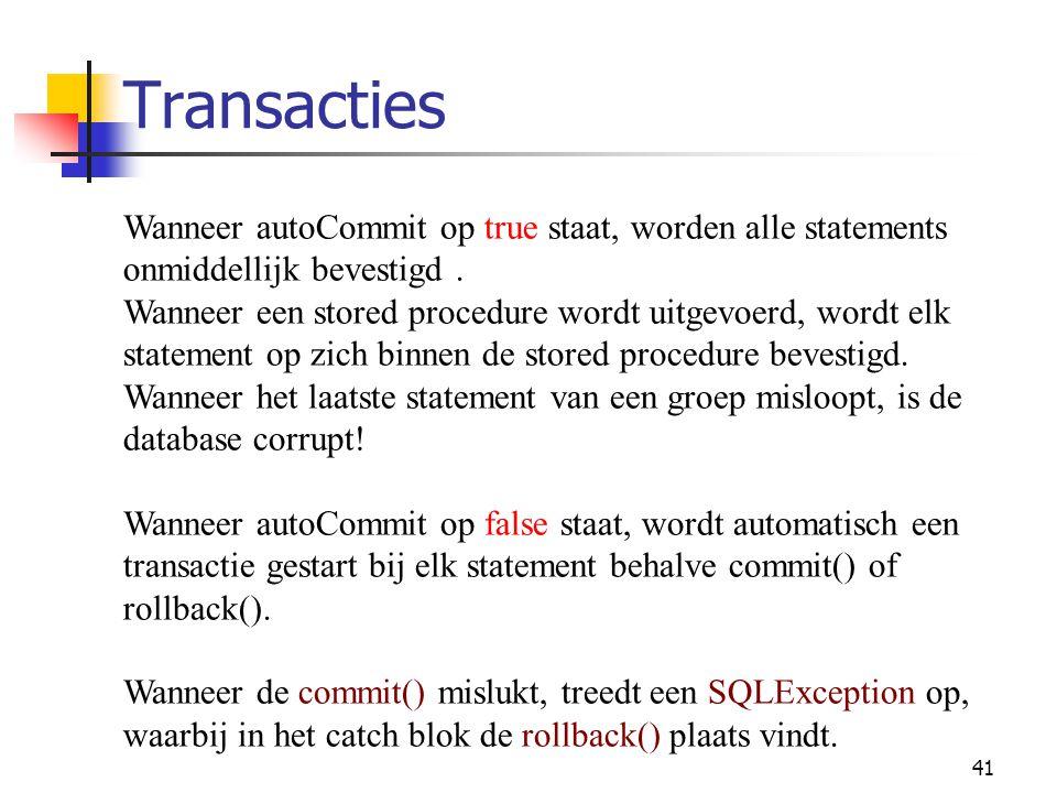 Transacties Wanneer autoCommit op true staat, worden alle statements onmiddellijk bevestigd .