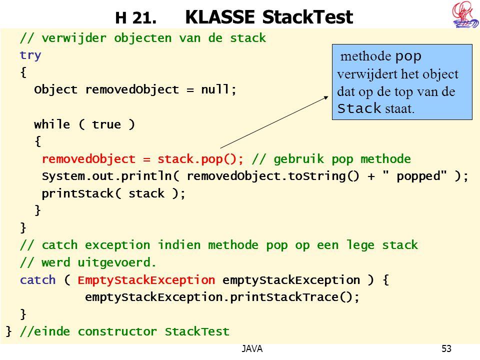 H 21. KLASSE StackTest // verwijder objecten van de stack. try. { Object removedObject = null;