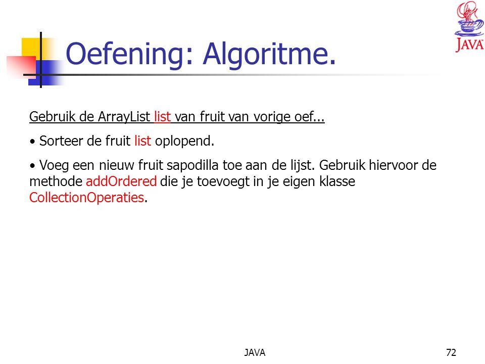 Oefening: Algoritme. Gebruik de ArrayList list van fruit van vorige oef... Sorteer de fruit list oplopend.