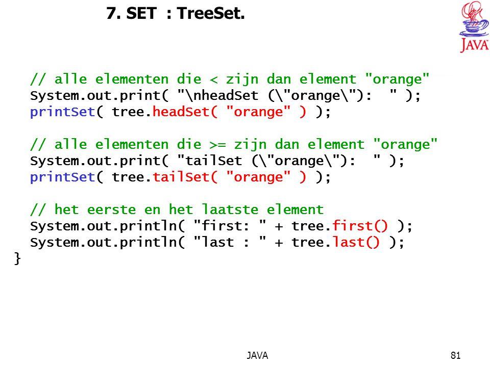 7. SET : TreeSet. // alle elementen die < zijn dan element orange