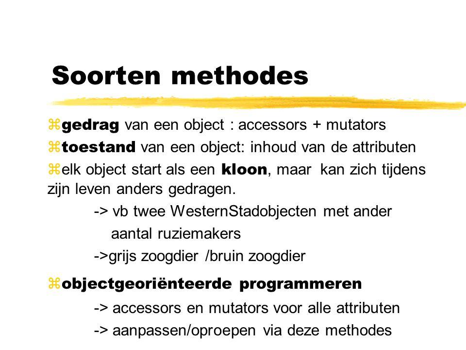 Soorten methodes gedrag van een object : accessors + mutators