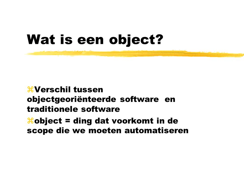 Wat is een object Verschil tussen objectgeoriënteerde software en traditionele software.