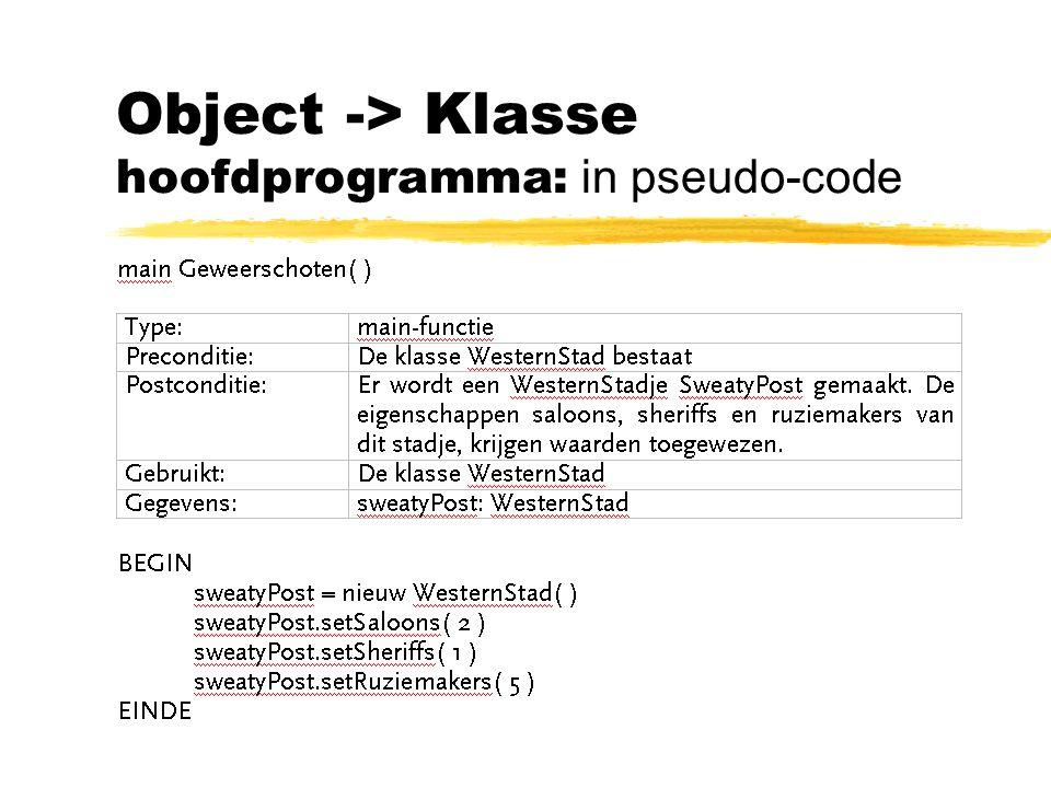 Object -> Klasse hoofdprogramma: in pseudo-code