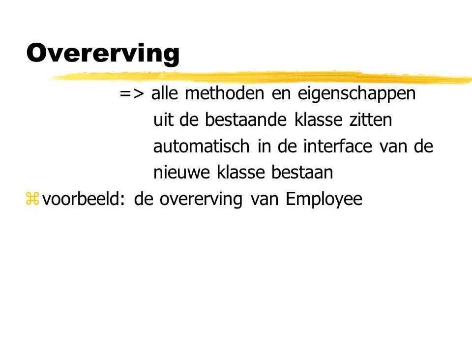 Overerving => alle methoden en eigenschappen