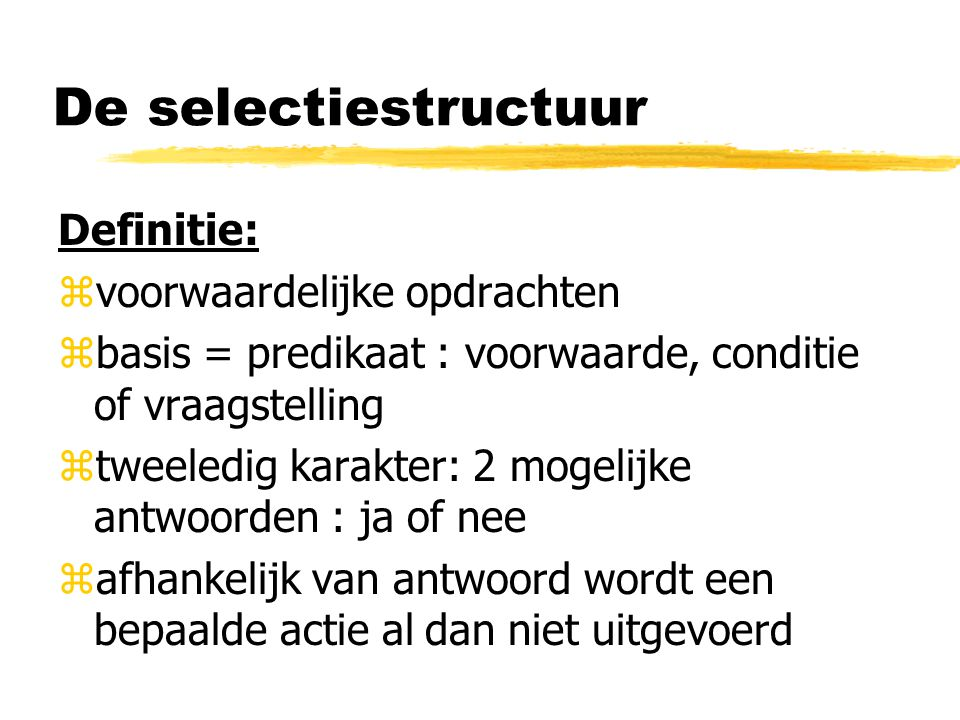 De selectiestructuur Definitie: voorwaardelijke opdrachten