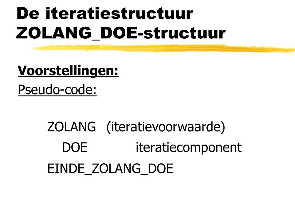 De iteratiestructuur ZOLANG_DOE-structuur