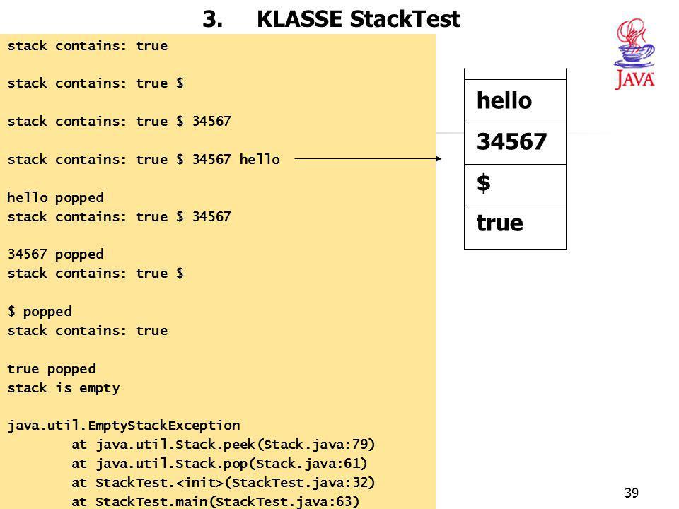 3. KLASSE StackTest hello 34567 $ true stack contains: true