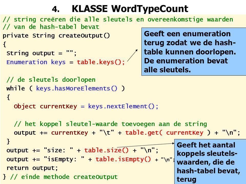 4. KLASSE WordTypeCount // string creëren die alle sleutels en overeenkomstige waarden // van de hash-tabel bevat.