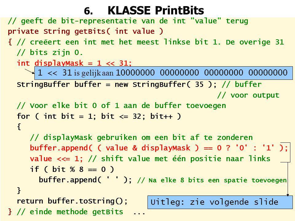 6. KLASSE PrintBits // geeft de bit-representatie van de int value terug. private String getBits( int value )