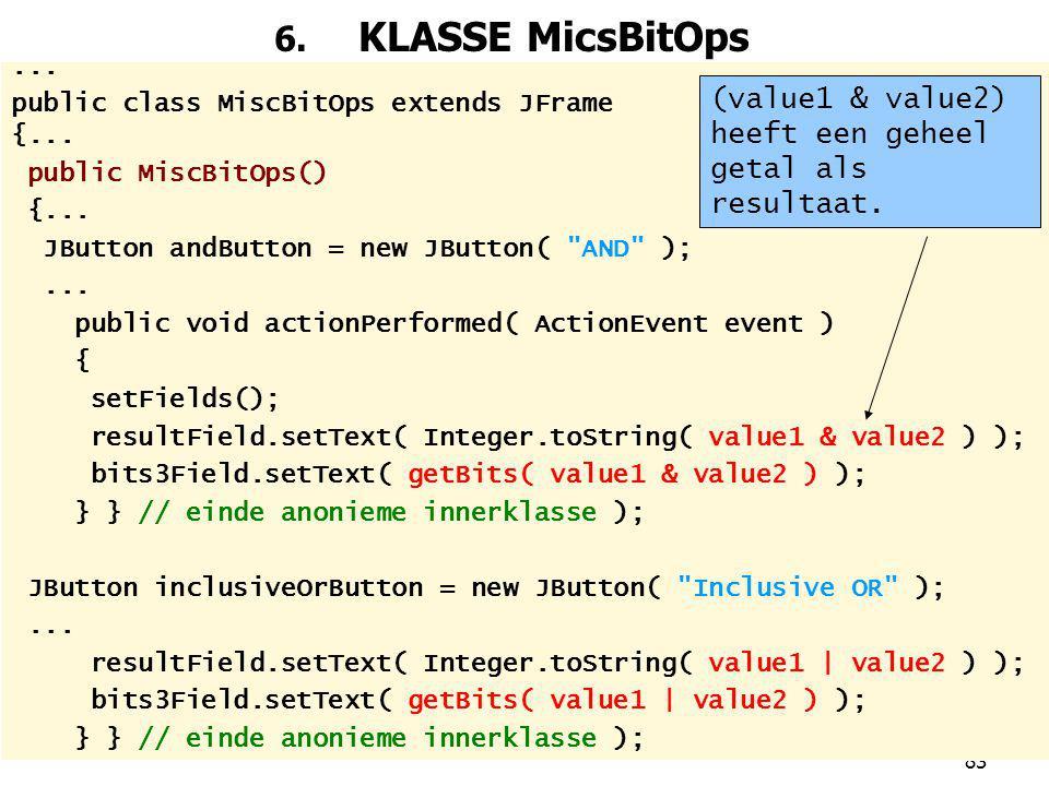 6. KLASSE MicsBitOps ... public class MiscBitOps extends JFrame. {... public MiscBitOps() JButton andButton = new JButton( AND );