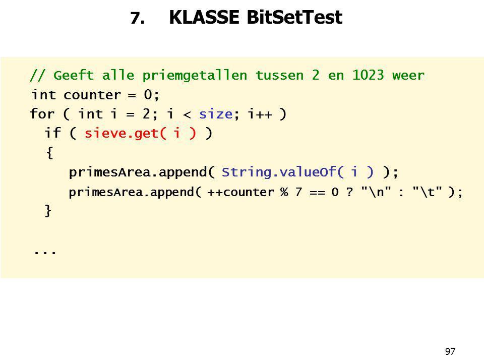 7. KLASSE BitSetTest // Geeft alle priemgetallen tussen 2 en 1023 weer