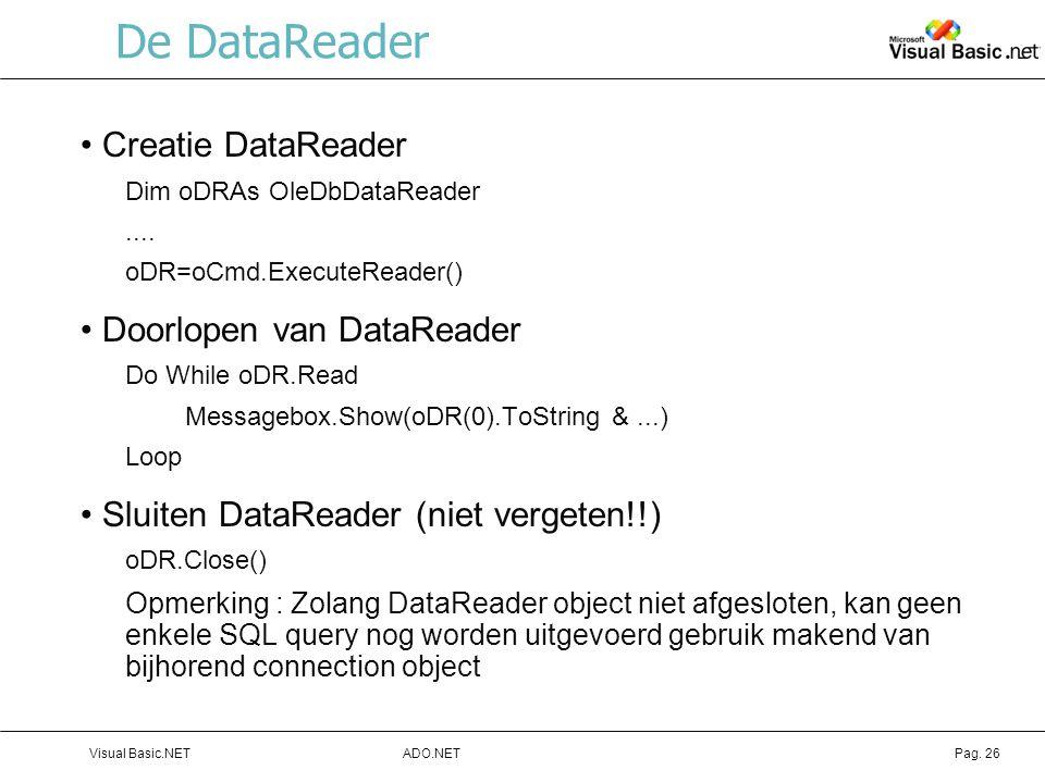 De DataReader Creatie DataReader Doorlopen van DataReader