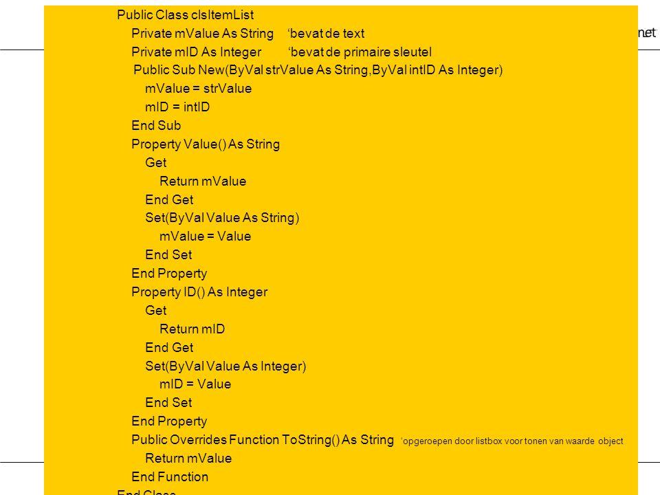Public Class clsItemList Private mValue As String 'bevat de text