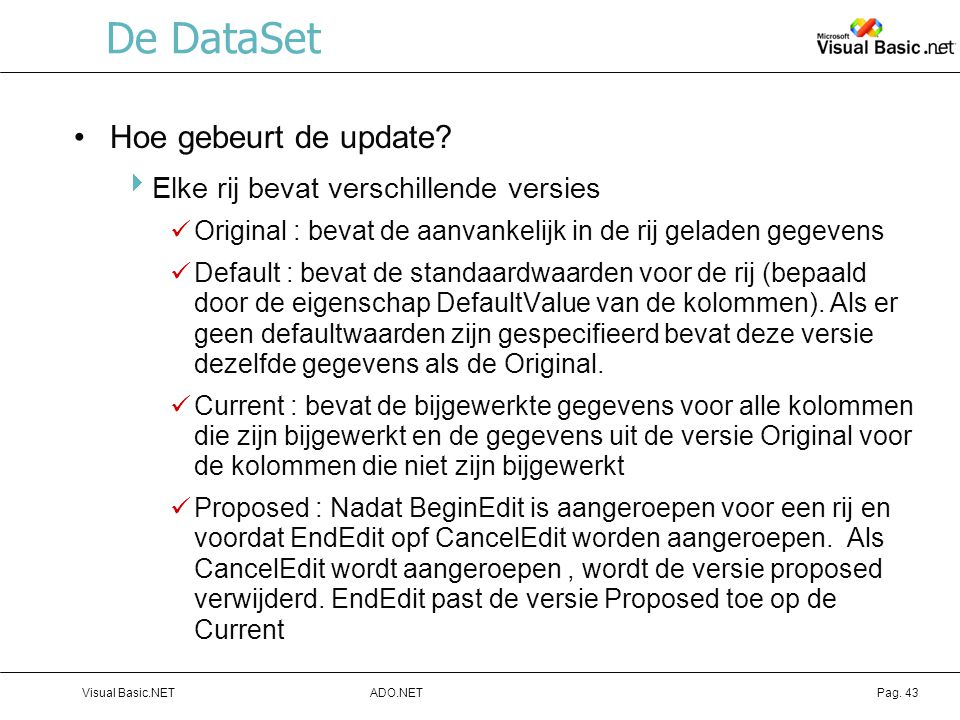 De DataSet Hoe gebeurt de update Elke rij bevat verschillende versies