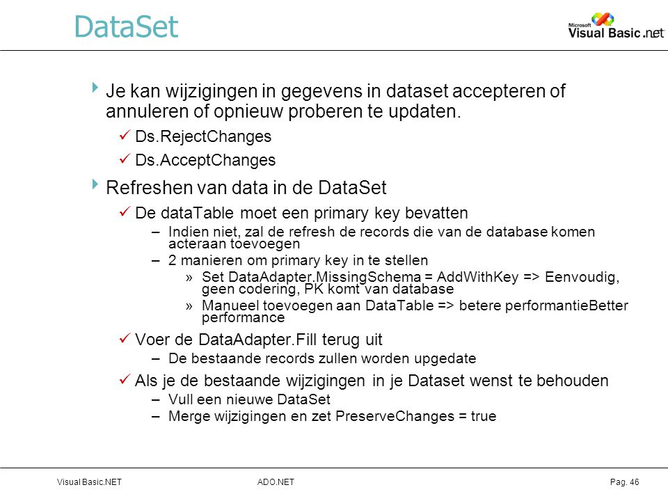 DataSet Je kan wijzigingen in gegevens in dataset accepteren of annuleren of opnieuw proberen te updaten.