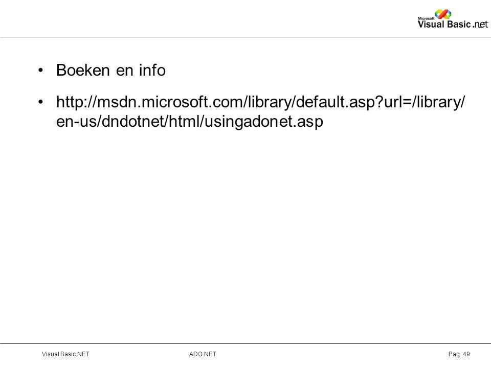 Boeken en info http://msdn.microsoft.com/library/default.asp url=/library/ en-us/dndotnet/html/usingadonet.asp.