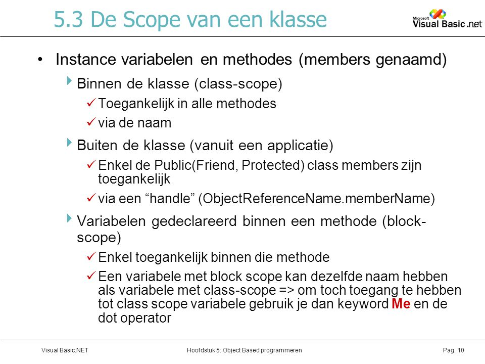 5.3 De Scope van een klasse Instance variabelen en methodes (members genaamd) Binnen de klasse (class-scope)