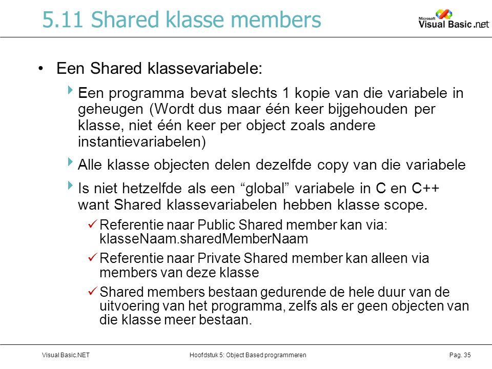 5.11 Shared klasse members Een Shared klassevariabele: