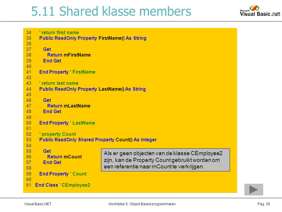 5.11 Shared klasse members 34 return first name. 35 Public ReadOnly Property FirstName() As String.