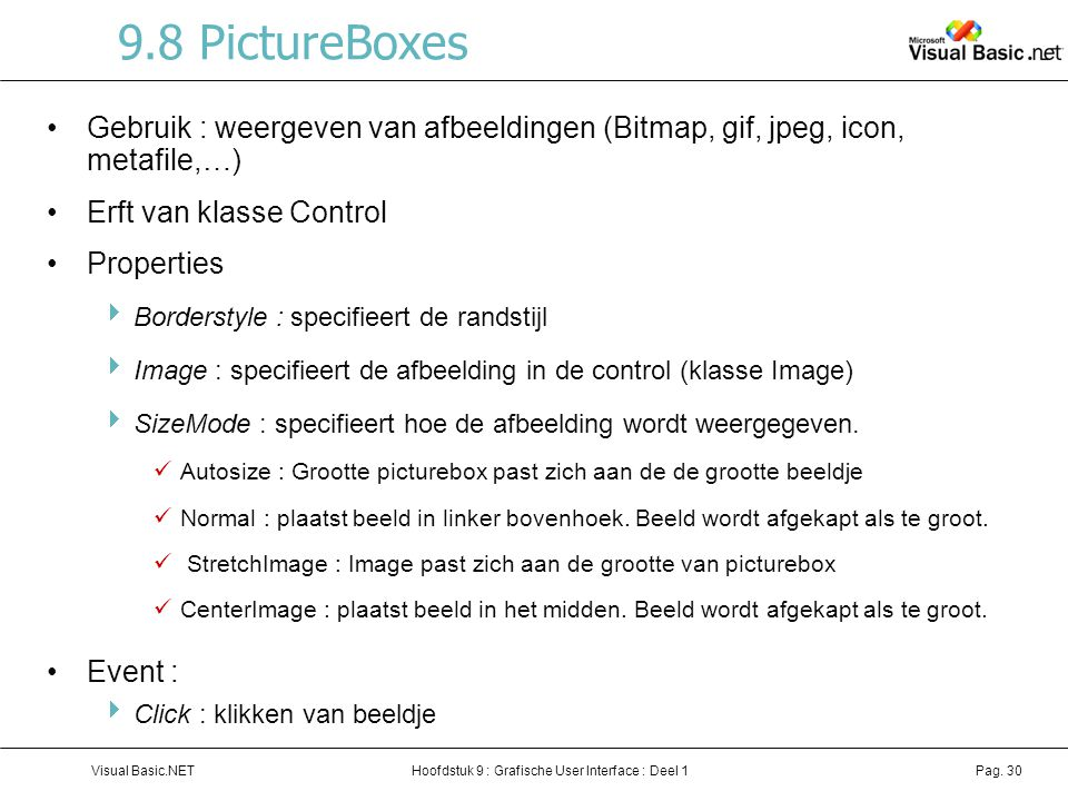 9.8 PictureBoxes Gebruik : weergeven van afbeeldingen (Bitmap, gif, jpeg, icon, metafile,…) Erft van klasse Control.