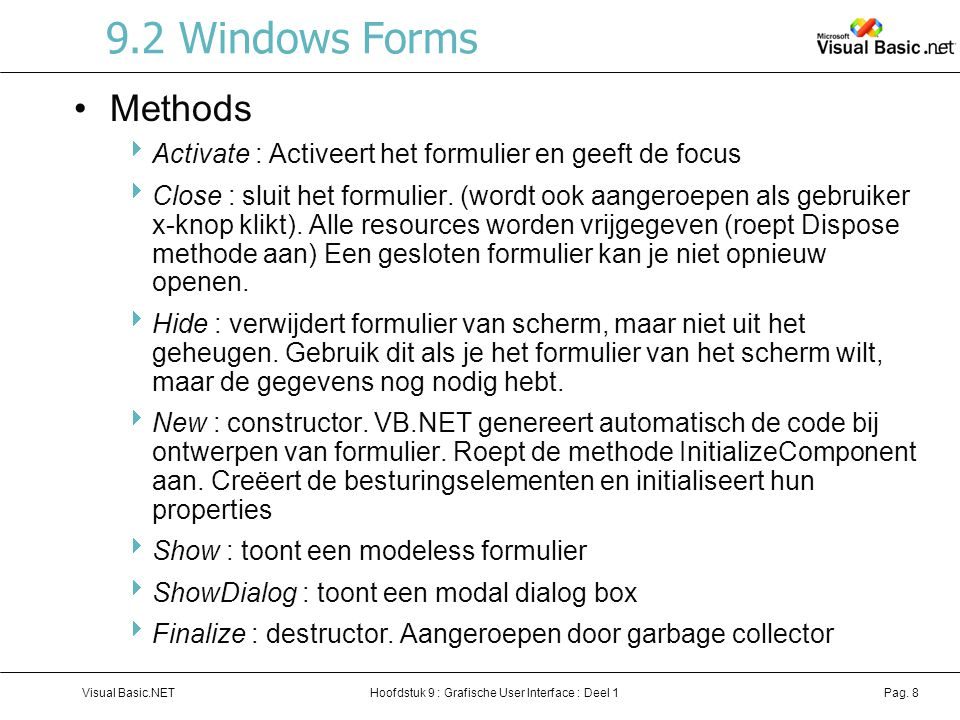 9.2 Windows Forms Methods. Activate : Activeert het formulier en geeft de focus.