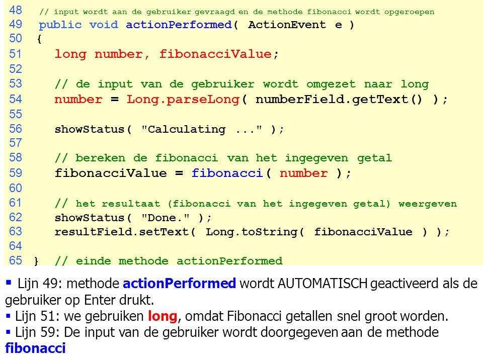 48 // input wordt aan de gebruiker gevraagd en de methode fibonacci wordt opgeroepen