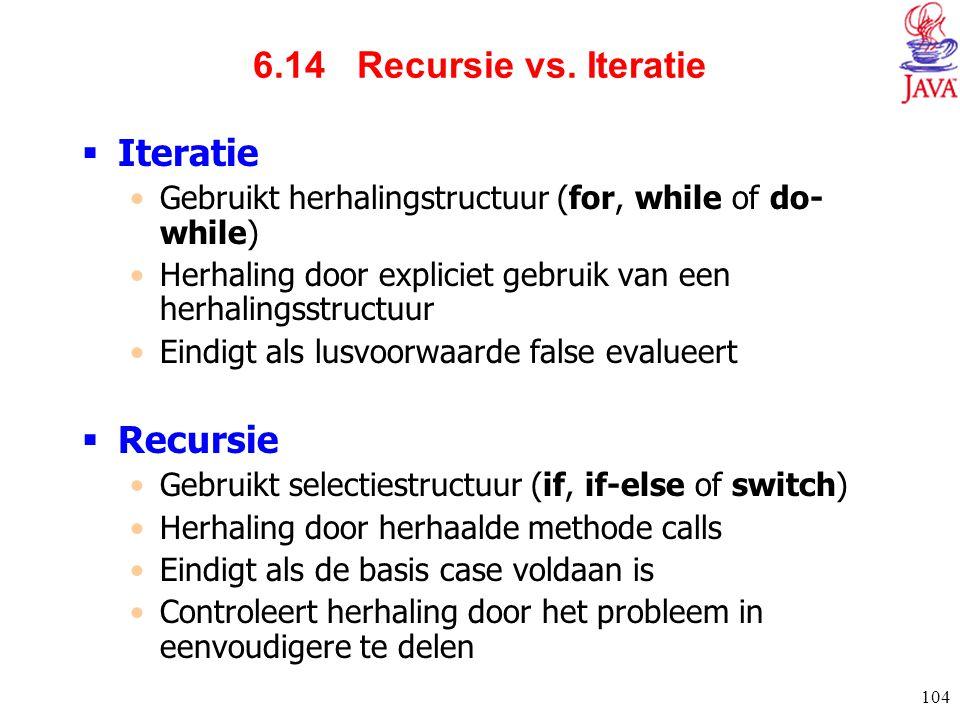 6.14 Recursie vs. Iteratie Iteratie Recursie