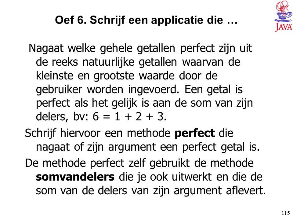 Oef 6. Schrijf een applicatie die …