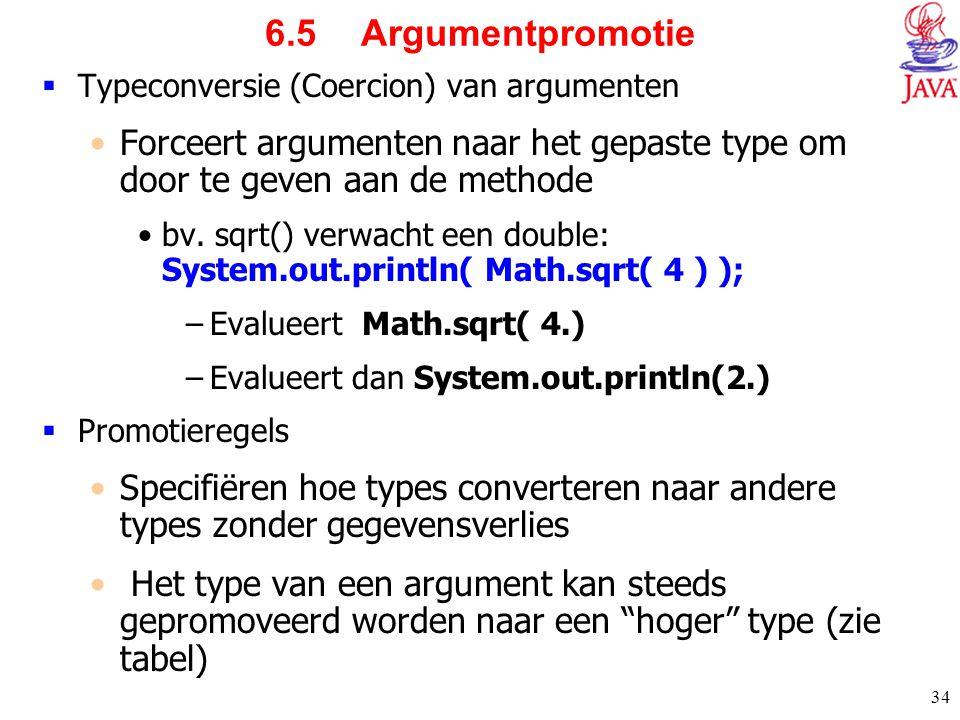 6.5 Argumentpromotie Typeconversie (Coercion) van argumenten. Forceert argumenten naar het gepaste type om door te geven aan de methode.