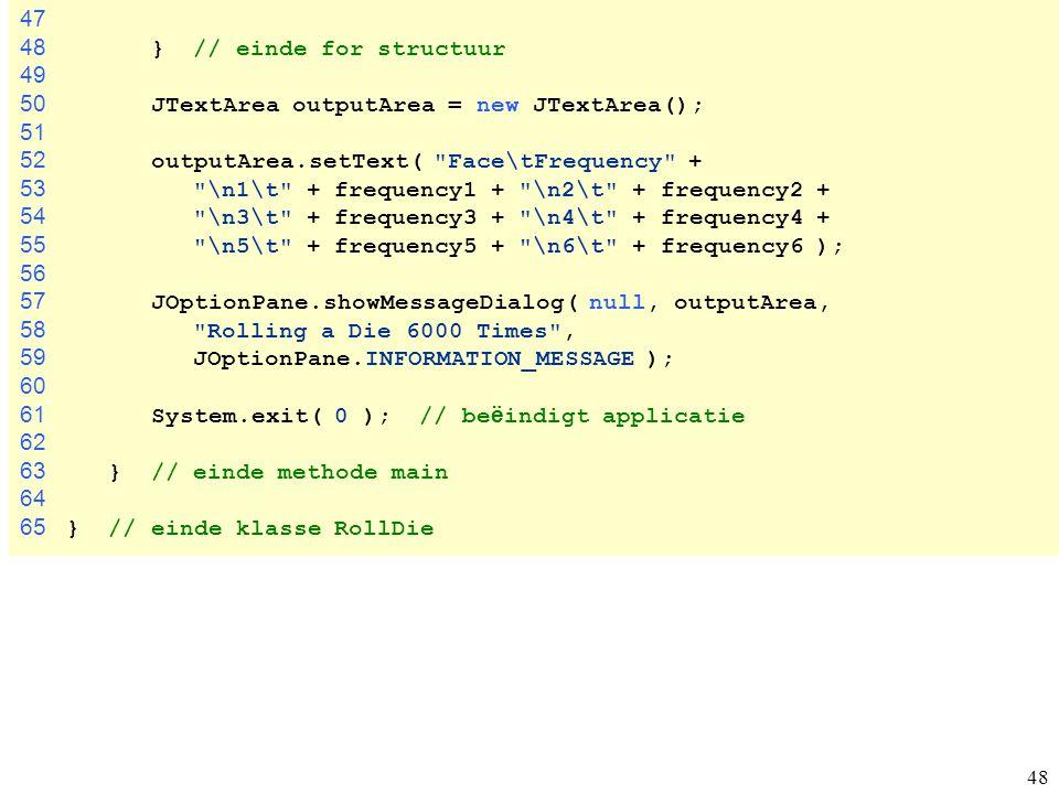47 48 } // einde for structuur. 49. 50 JTextArea outputArea = new JTextArea(); 51.