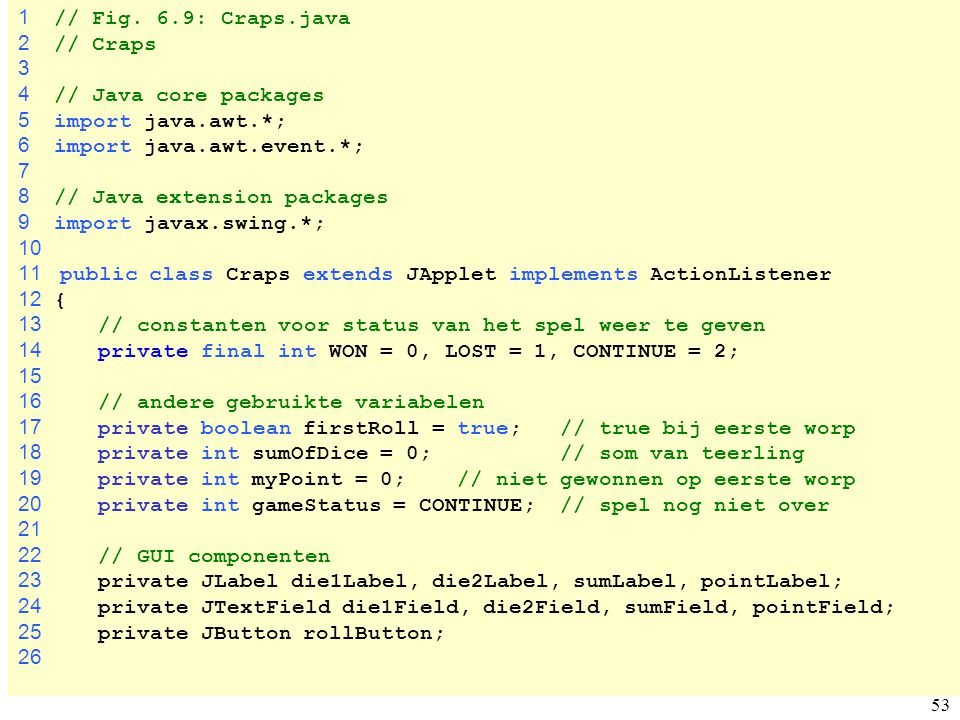 1 // Fig. 6.9: Craps.java 2 // Craps. 3. 4 // Java core packages. 5 import java.awt.*;