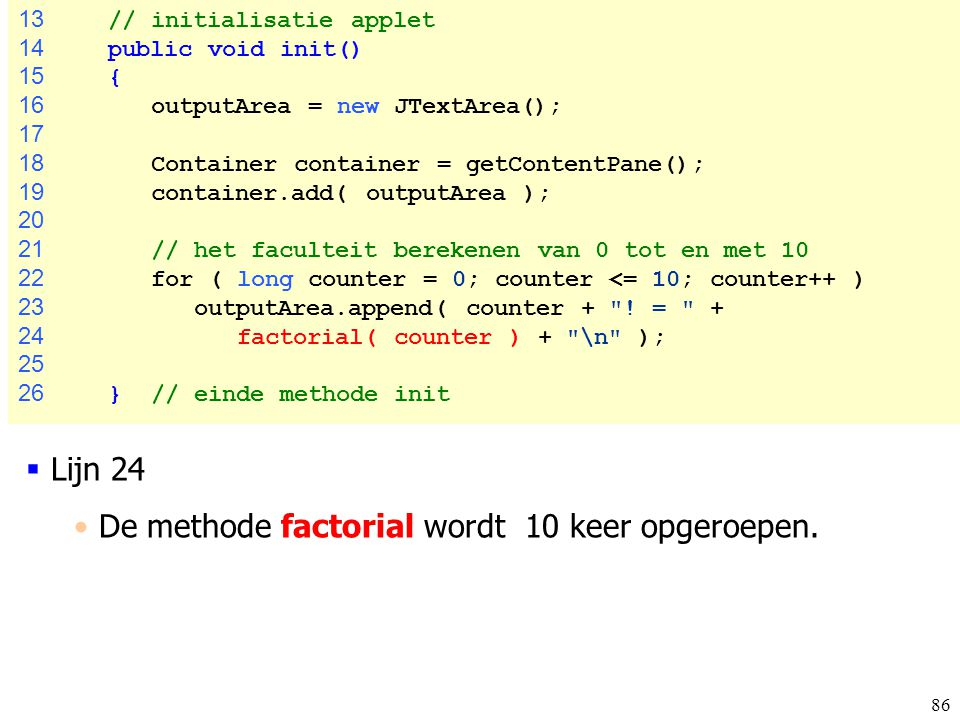 De methode factorial wordt 10 keer opgeroepen.