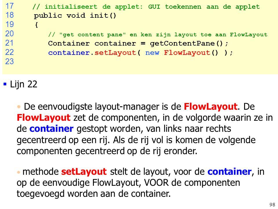 17 // initialiseert de applet: GUI toekennen aan de applet