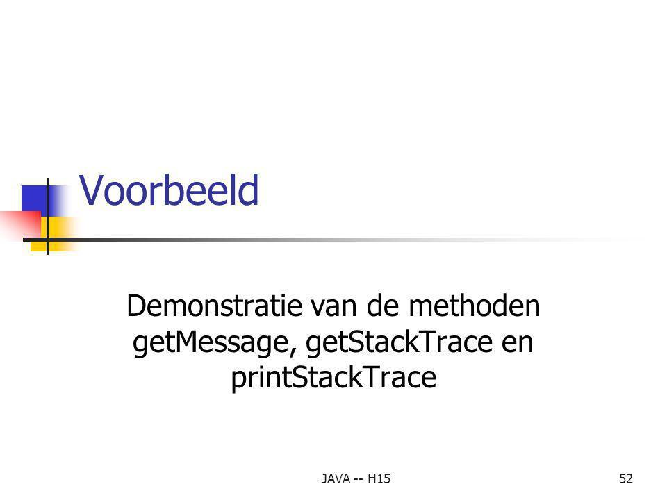 Voorbeeld Demonstratie van de methoden getMessage, getStackTrace en printStackTrace JAVA -- H15