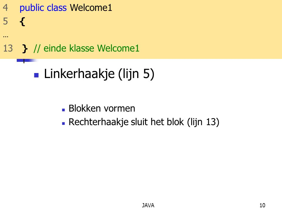 Linkerhaakje (lijn 5) 4 public class Welcome1 5 { …
