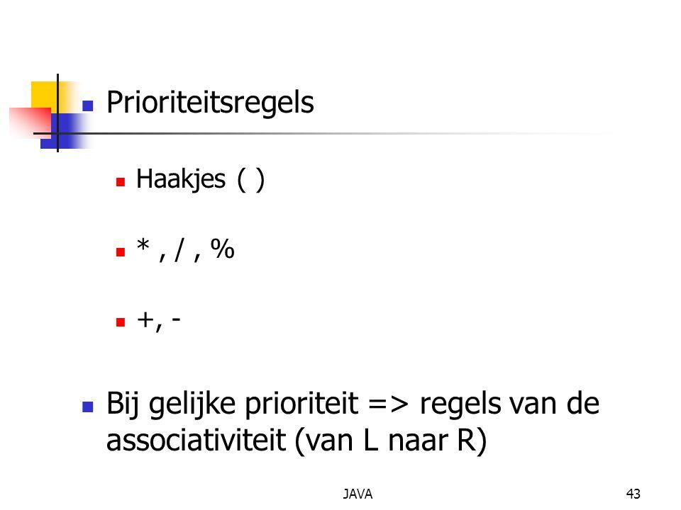 Prioriteitsregels Haakjes ( ) * , / , % +, - Bij gelijke prioriteit => regels van de associativiteit (van L naar R)