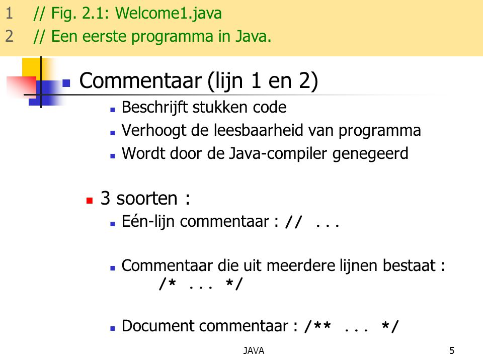 Commentaar (lijn 1 en 2) 3 soorten : 1 // Fig. 2.1: Welcome1.java