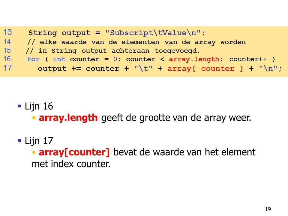 array.length geeft de grootte van de array weer. Lijn 17