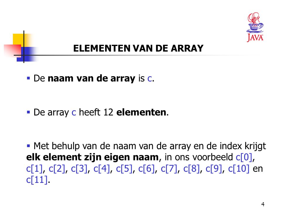 ELEMENTEN VAN DE ARRAY De naam van de array is c. De array c heeft 12 elementen.
