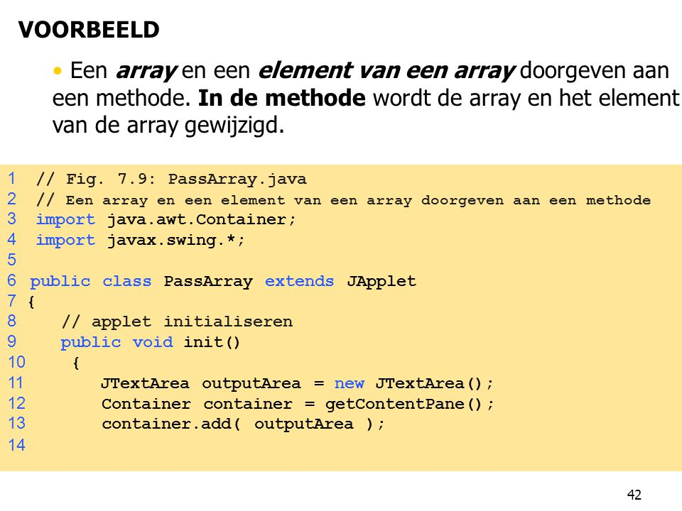 VOORBEELD Een array en een element van een array doorgeven aan een methode. In de methode wordt de array en het element van de array gewijzigd.